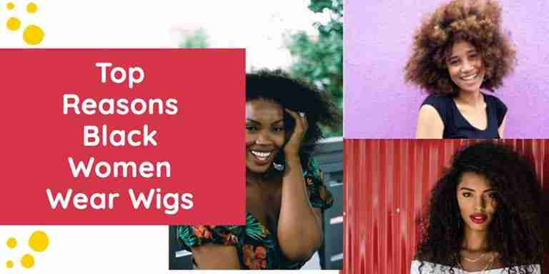 Are These The 5 Top Reasons Black Women Wear Wigs?